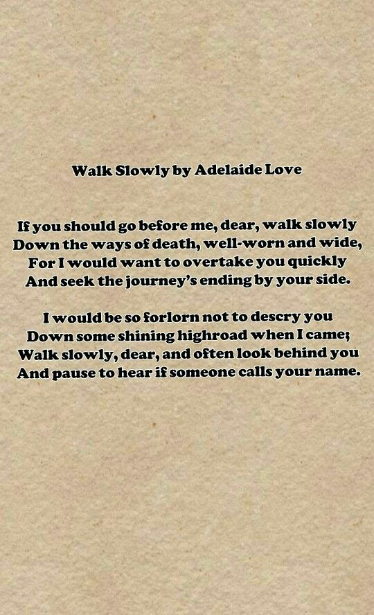 Walk Slowly By Adelaide Love More Words Poems Quotes