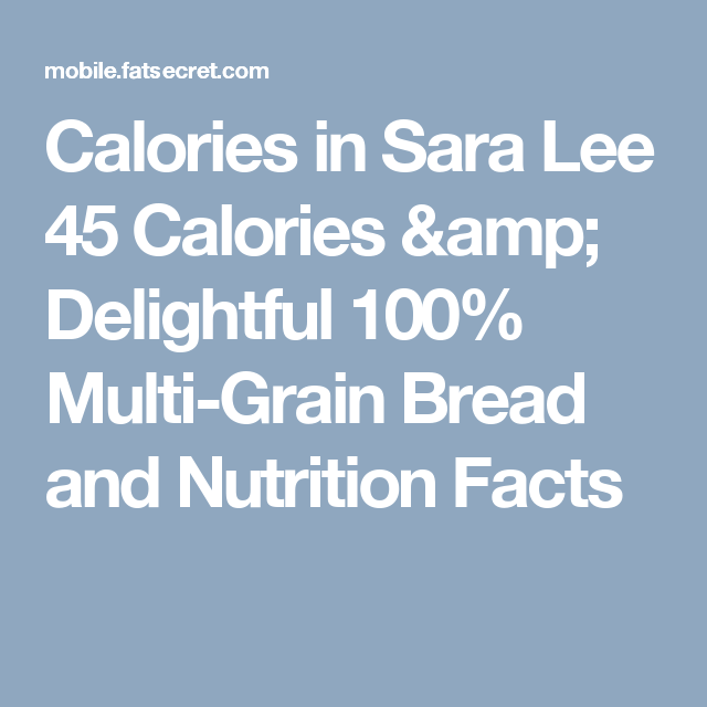 Calories in Sara Lee 45 Calories & Delightful 100% Multi-Grain Bread and Nutrition Facts