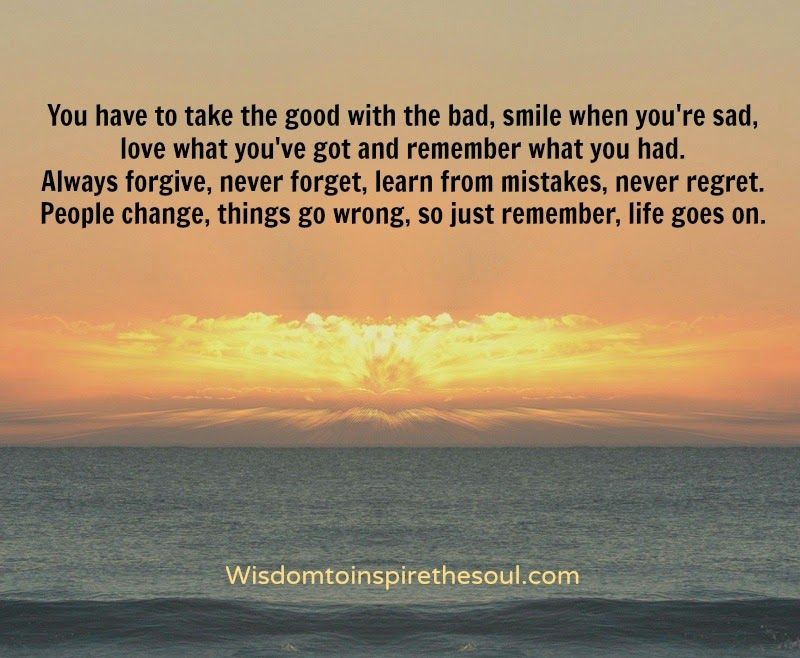 Wisdomtoinspirethesoul.com: You have to take the good with the bad.