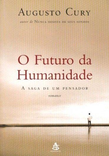 O Futuro Da Humanidade Augusto Cury Livros Do Augusto Cury