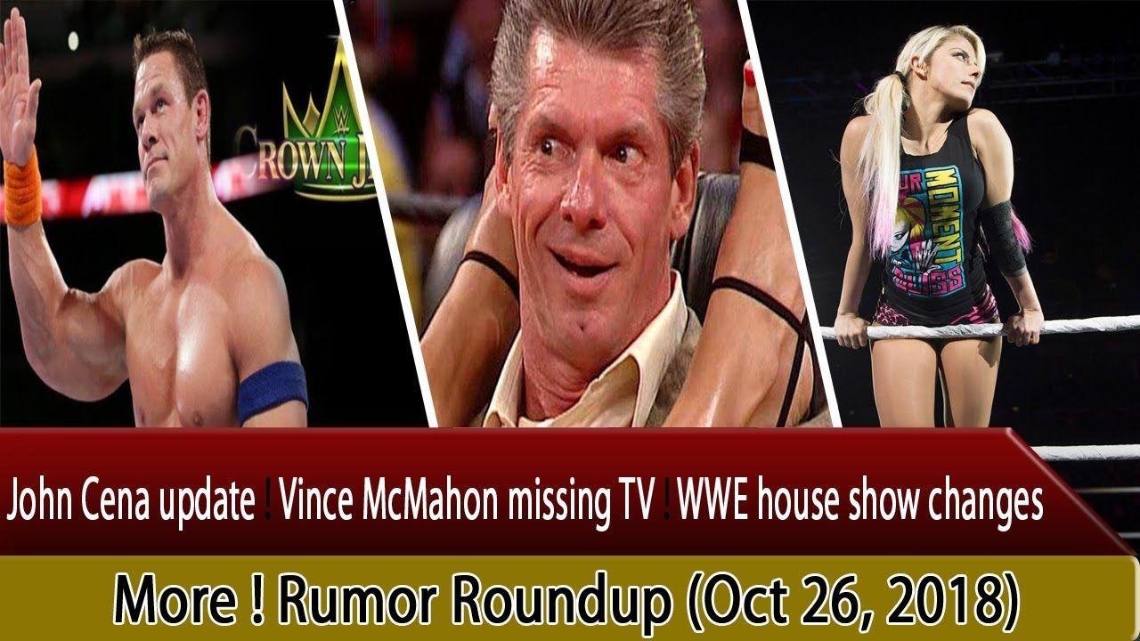 John Cena update ! Vince McMahon missing TV ! WWE house show