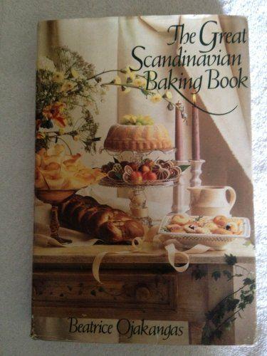 The Great Scandinavian Baking Book Beatrice A Ojakangas 9780316633727 Amazon Com Books Baking Book Baking Books Cookbooks Scandinavian