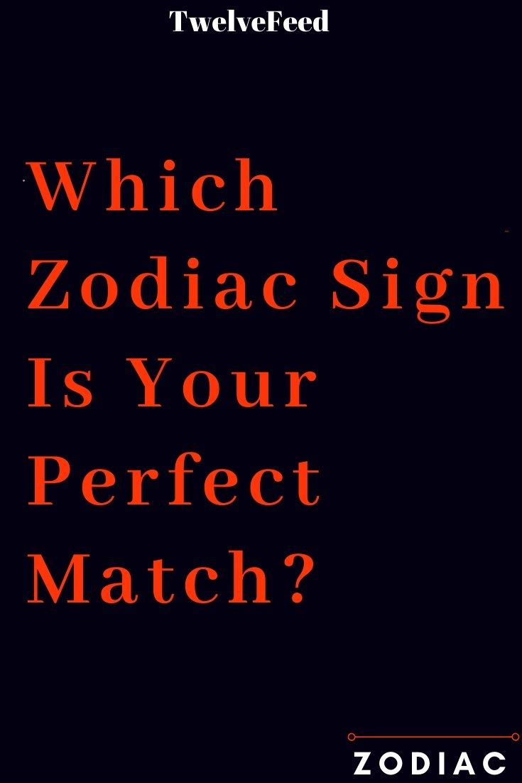 Which Zodiac Sign Is Your Perfect Match? - Twelve Feeds in
