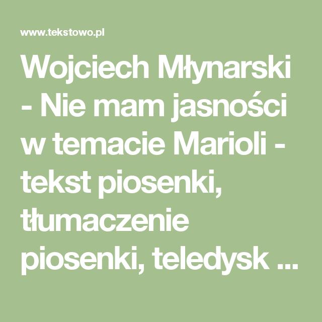 Wojciech Mlynarski Nie Mam Jasnosci W Temacie Marioli Tekst Piosenki Tlumaczenie Piosenki Teledysk Na Tekstowo Pl Math Math Equations