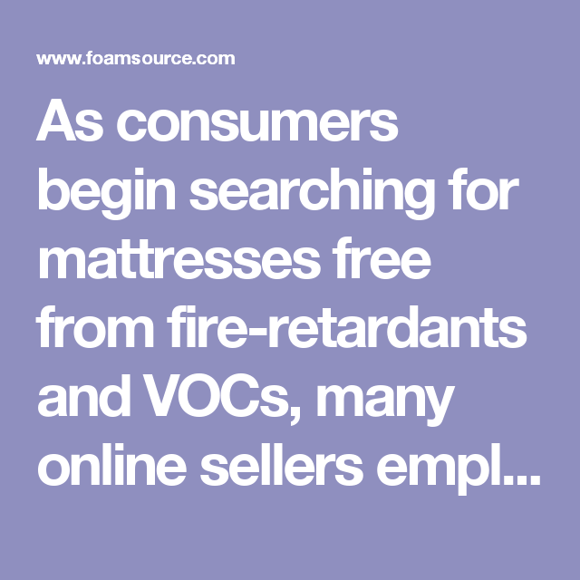 "As consumers begin searching for mattresses free from fire-retardants and VOCs, many online sellers employ ""greenwashing"" as an advertising tool, often misleading buyers."