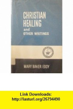 Christian healing And other writings Mary Baker Eddy ,   ,  , ASIN: B00086QBPE , tutorials , pdf , ebook , torrent , downloads , rapidshare , filesonic , hotfile , megaupload , fileserve