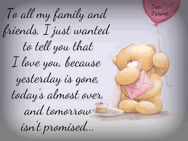 To All My Family And Friends Love My Family Friends Are Family Quotes Tomorrow Is Not Promised