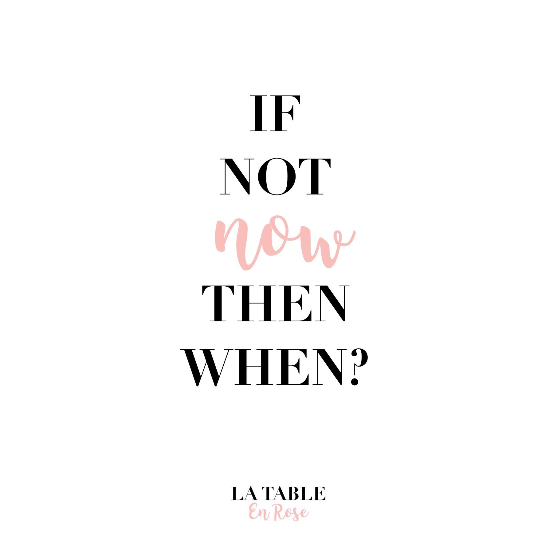 If Not Now Then When Quote Just Do It Make It Happen Quotes