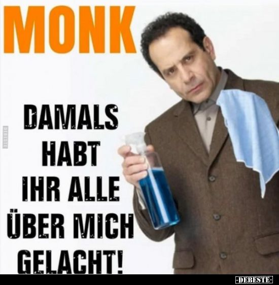 Monk... Damals habt ihr alle über mich gelacht!..