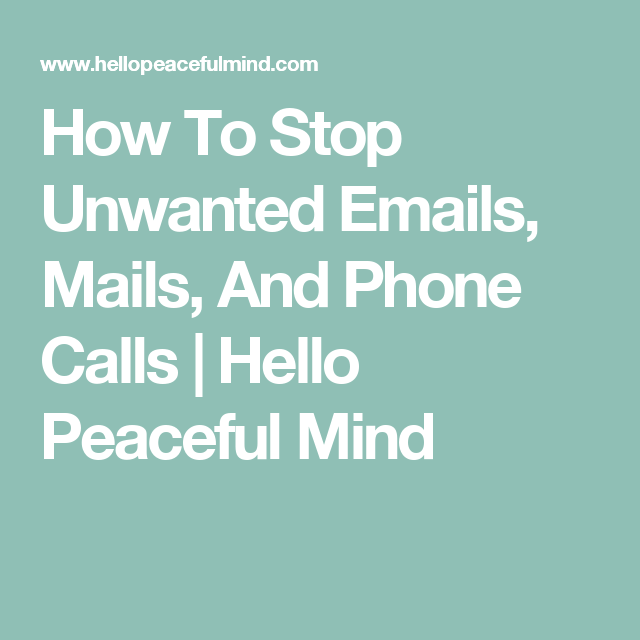 How To Stop Unwanted Emails, Mails, And Phone Calls