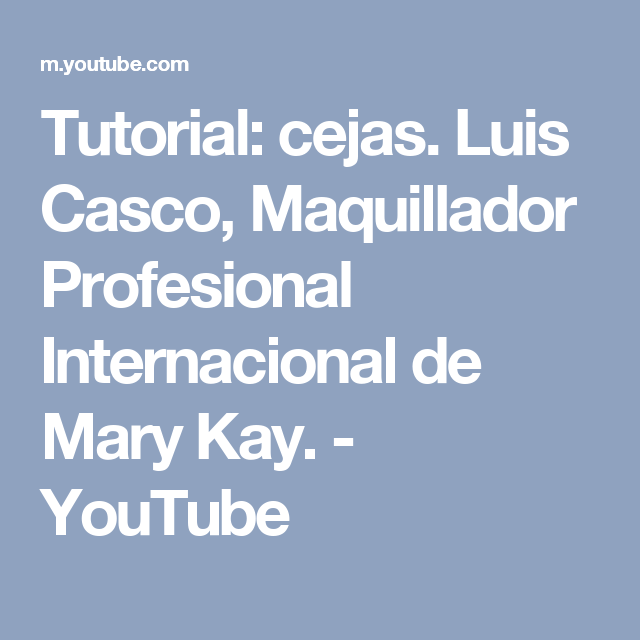 Tutorial: cejas. Luis Casco, Maquillador Profesional Internacional de Mary Kay. - YouTube