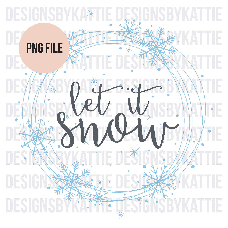 Sublimation Design Download Let It Snow Sublimation File Png Etsy Design Sublime Clip Art