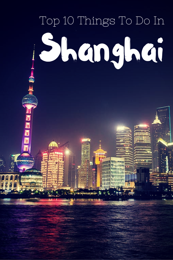 Top 10 Things To Do In Shanghai Shanghai Travel China Travel Visit China