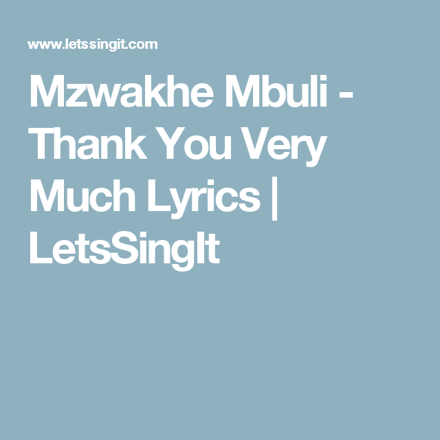 Mzwakhe Mbuli - Thank You Very Much Lyrics   LetsSingIt   Music lyrics, Lyrics, Mamma mia