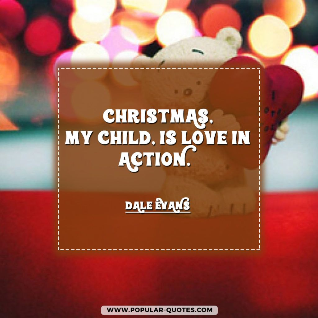 "Christmas Quotes About Love Entrancing Christmas My Child Is Love In Action"" ~ Dale Evans"
