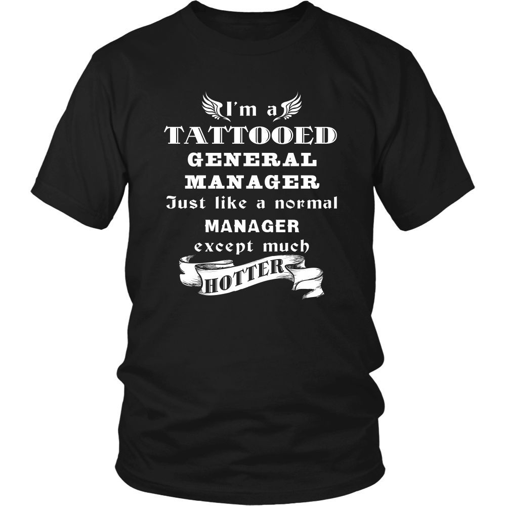 General Manager - I'm a Tattooed General Manager,... much hotter - Profession/Job Shirt