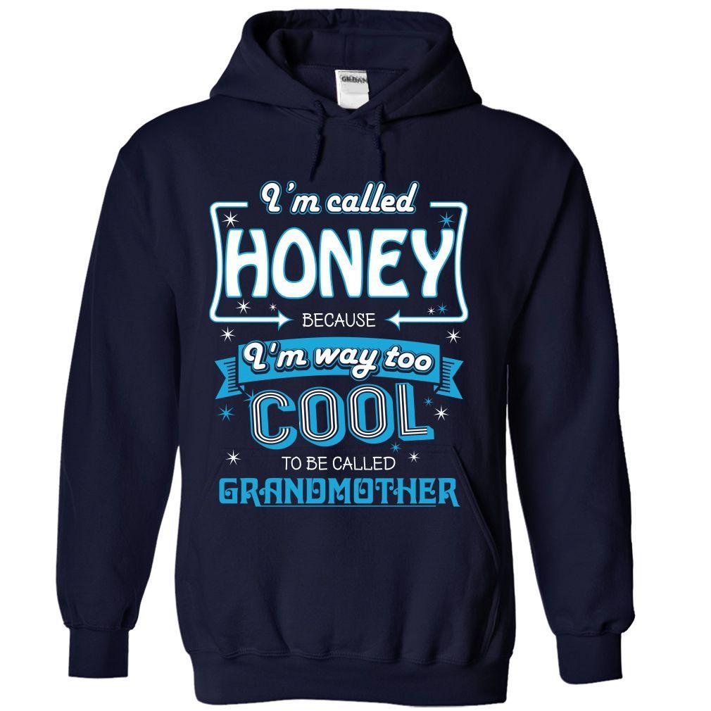Im Called Honey T-Shirt № - TshirtsIm Called Honey because Im way too Cool to be called Grandmother.Honey