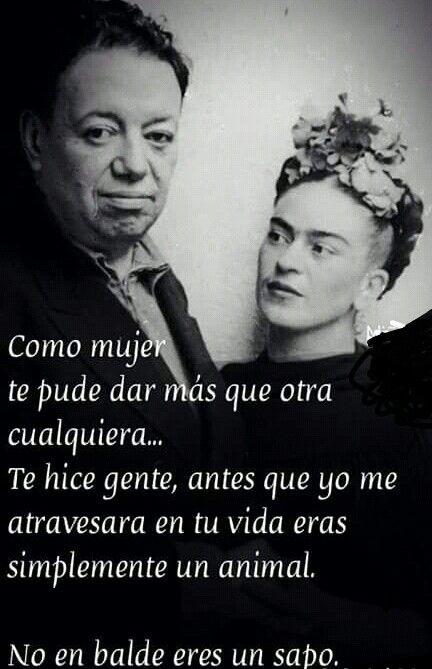 Poema De Diego Rivera A Frida Kahlo Eso Eras Un Animal Gracias A Mi Eres Lo Q Eres Un Senor