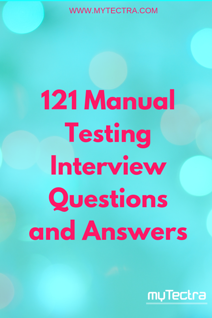 121 Manual Testing Interview Questions and Answers : Here