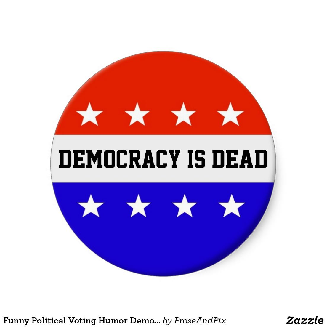 Funny Political Voting Humor Democracy Is Dead Round Stickers - Stickers zazzle