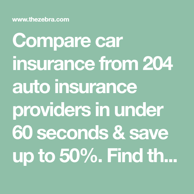 Compare Car Insurance From 204 Auto Insurance Providers In Under 60 Seconds Save Up To 50 Find The Ch In 2020 Car Insurance Compare Car Insurance Compare Insurance