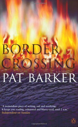 Border Crossing by Pat Barker. November 2005 read.