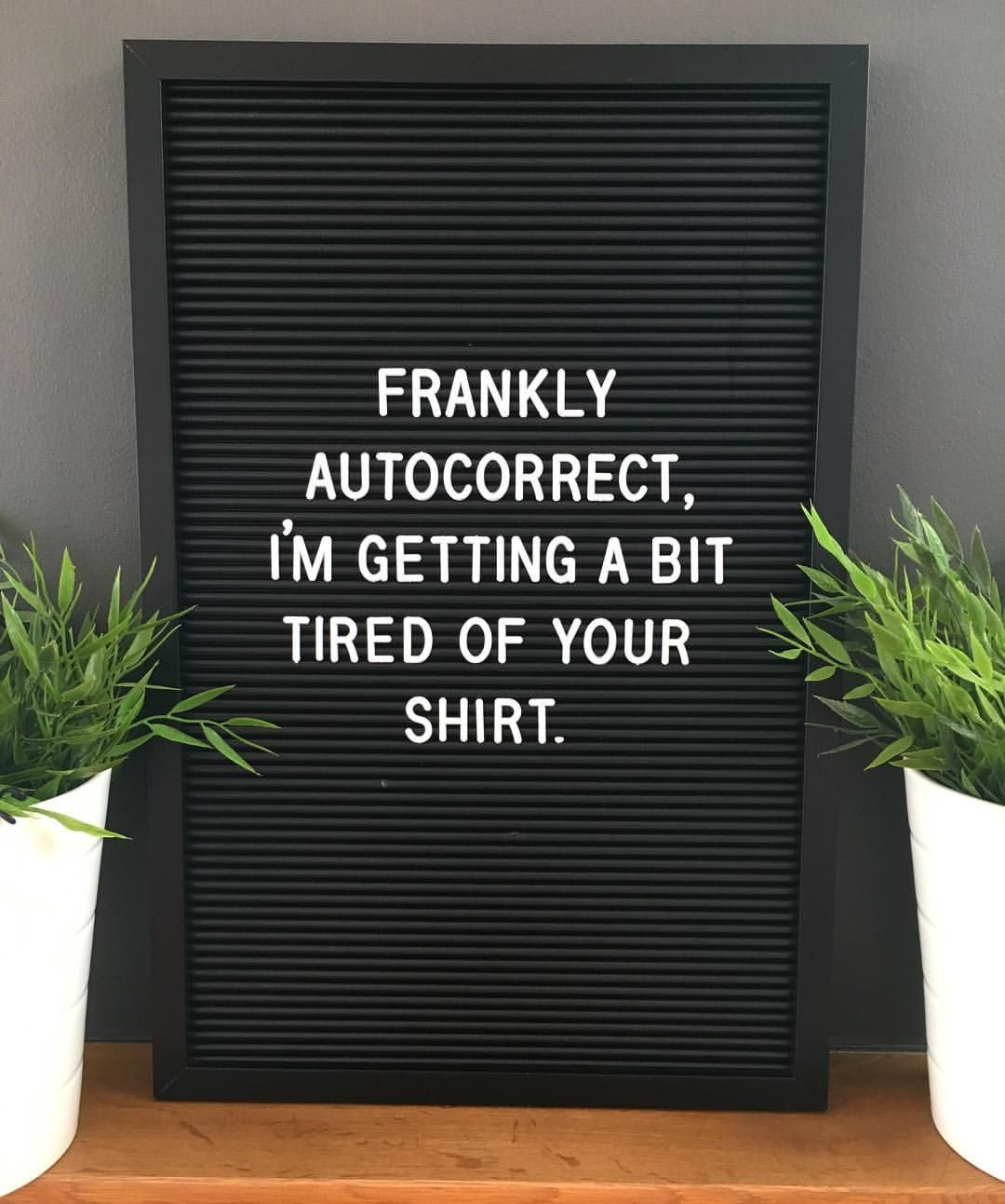Damnyouautocorrect Autocorrect Frankly Imtired Shirt Quote Quotes Letterbox Letterboxquotes Letterboar Message Board Quotes Funny Words Funny Letters