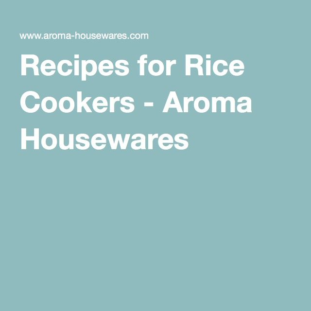 Recipes for Rice Cookers - Aroma Housewares