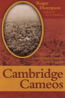 Cambridge Cameos, Stories of Life in seventeenth-Century New England, by Roger Thompson