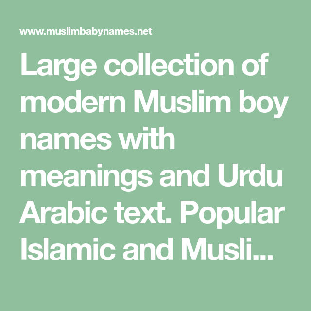 Large Collection Of Modern Muslim Boy Names With Meanings And Urdu Arabic Text Popular Islamic And Muslim B Muslim Boy Names Muslim Baby Girl Names Girl Names