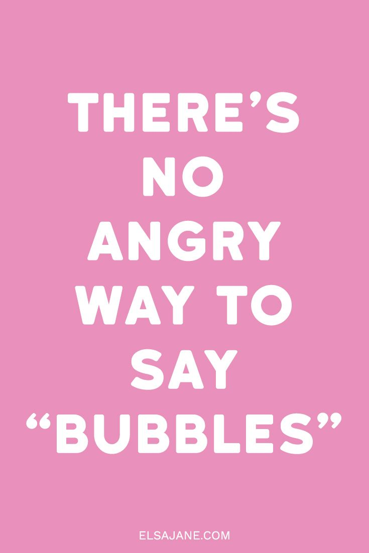 Theres No Angry Way To Say Bubbles We Love Happy Quotes Like