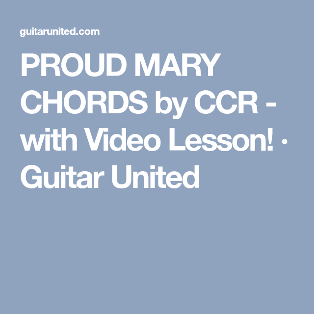 PROUD MARY CHORDS by CCR - with Video Lesson! · Guitar United ...