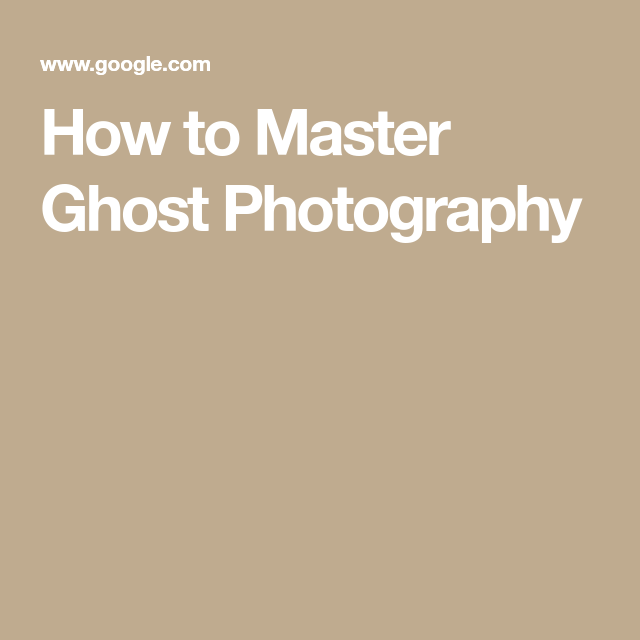 How to Master Ghost Photography