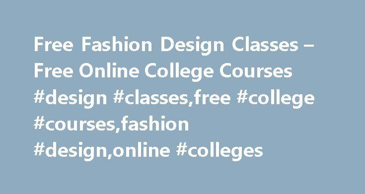 Free Fashion Design Classes Free Online College Courses Design Classes Free College Courses Fashion Design Online Colleges Online College Courses Online College College Courses