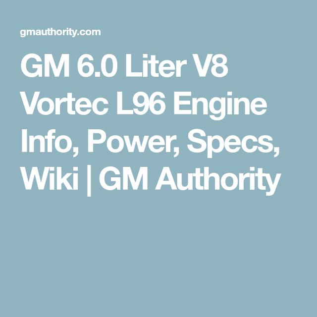 Ls Engine Specs >> Gm 6 0 Liter V8 Vortec L96 Engine Info Power Specs Wiki