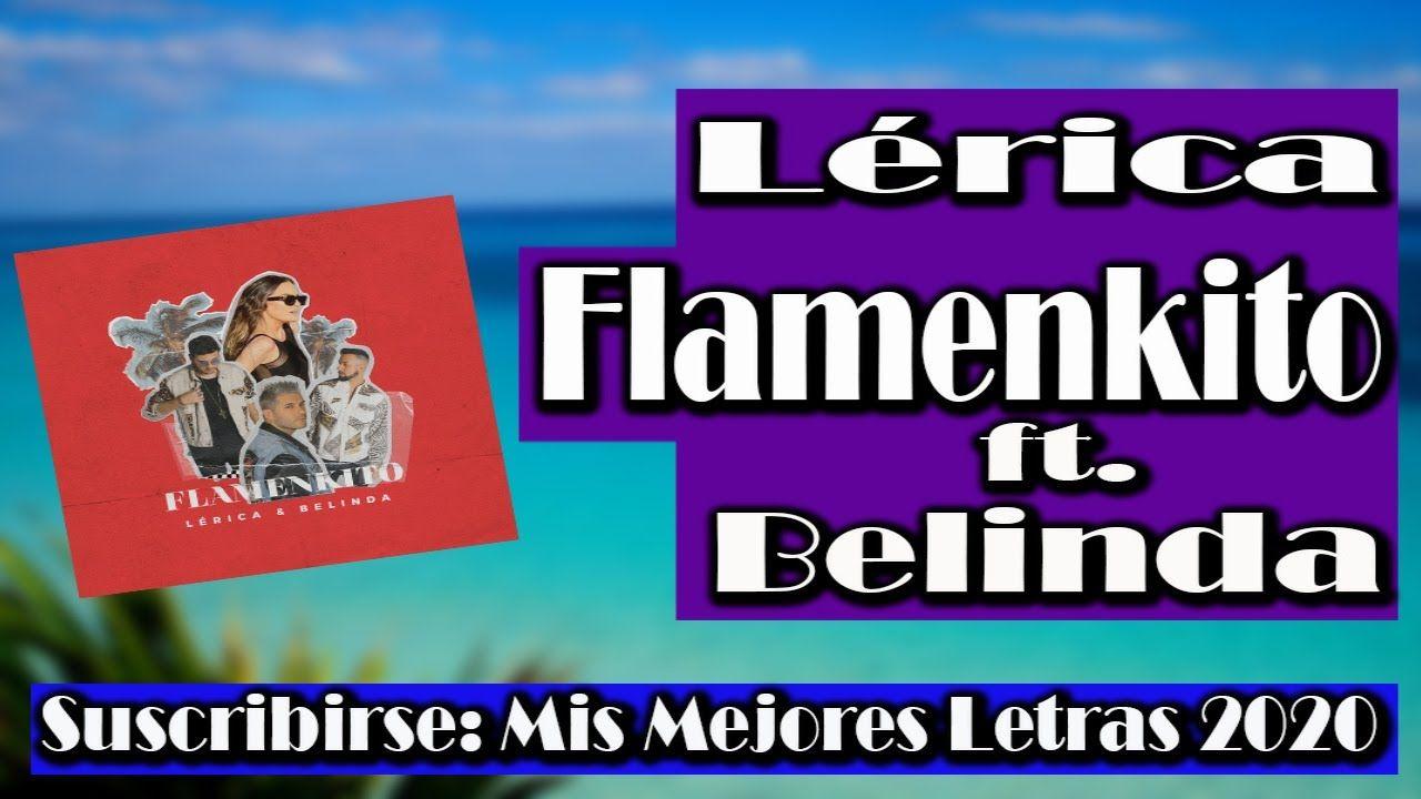 Letra Lerica Belinda Flamenkito Letra En 2020 Letras Belinda Letras De Canciones