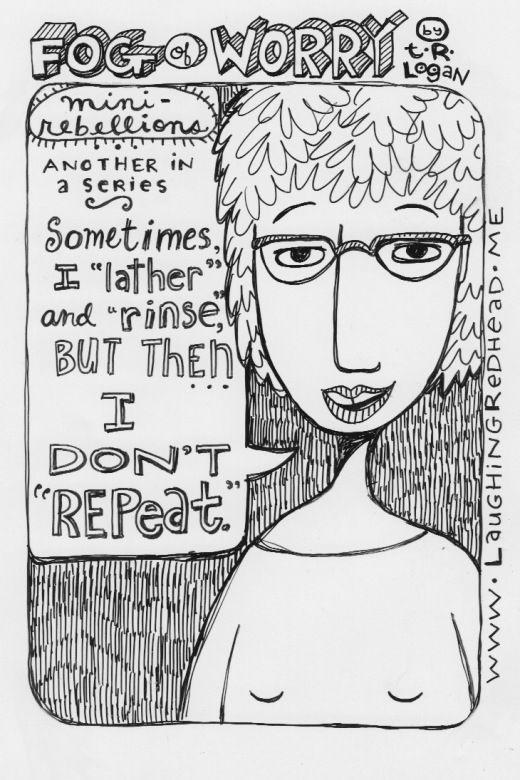 Lather Rinse Repeat, mini-rebellions, salon, hair, shampoo, LAUGHING REDHEAD STUDIO, Teresa Roberts Logan, comic, cartoon, cartoons, comics, web comic, webcomic, FOG OF WORRY