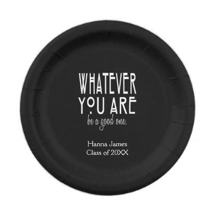 Whatever You Are Be A Good One Graduation Paper Plate - good gifts special unique customize  sc 1 st  Pinterest & Whatever You Are Be A Good One Graduation Paper Plate - good gifts ...