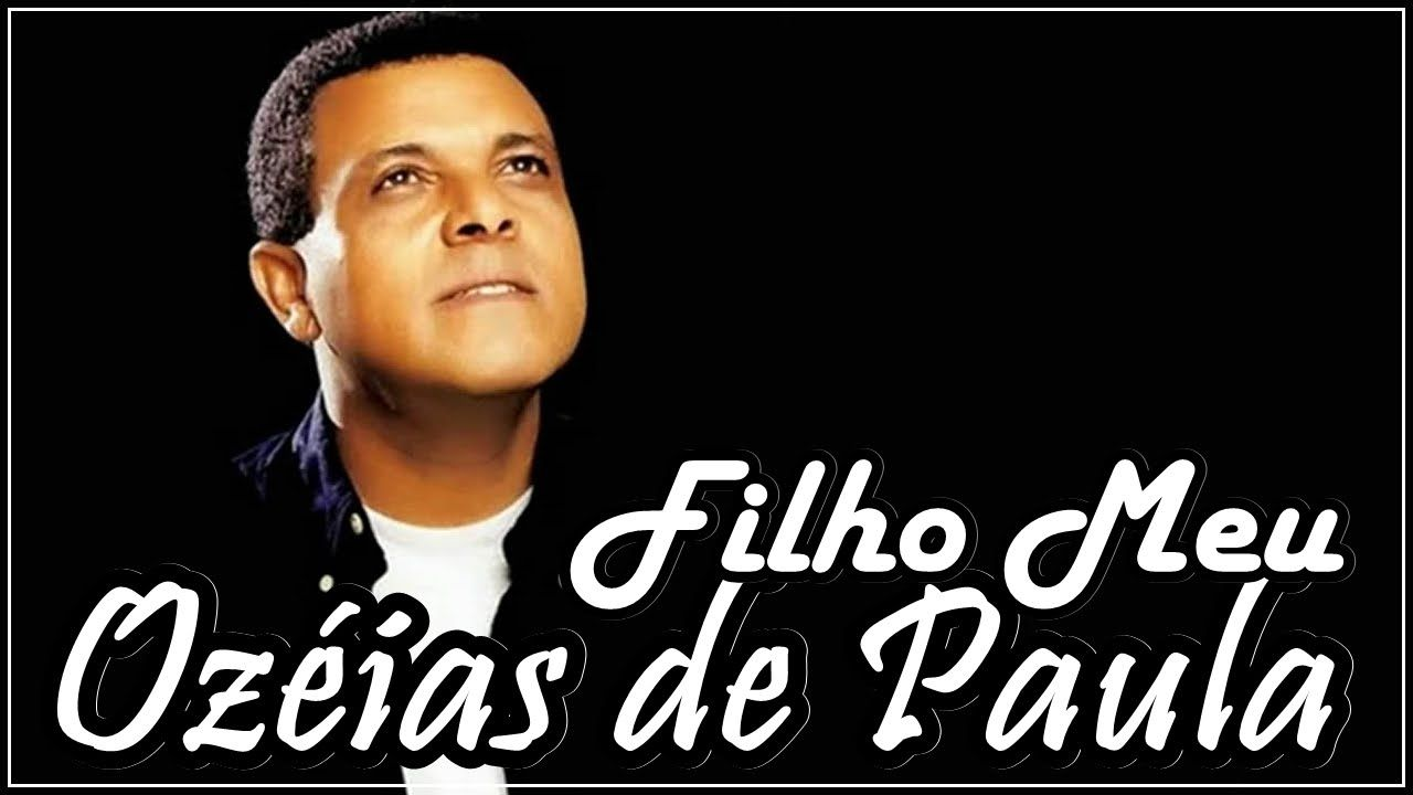 Ozeias De Paula Filho Meu Musicas Evangelicas Antigas Cantora