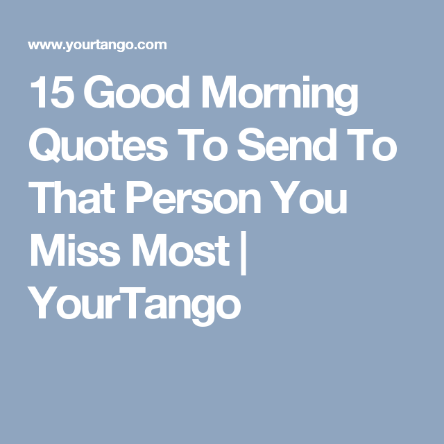 15 Good Morning Quotes To Send To Someone You Really