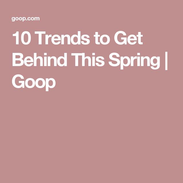 10 Trends to Get Behind This Spring   Goop
