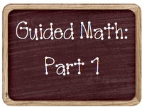 guided math parts 1, 2, & 3 - check it out!