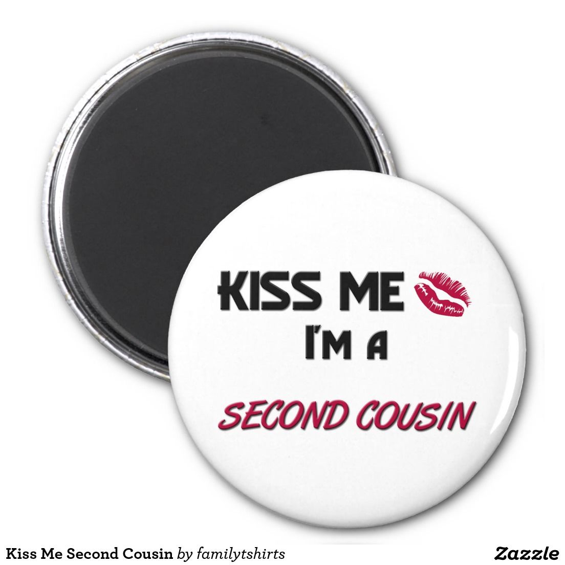 Kiss Me Second Cousin 2 Inch Round Magnet
