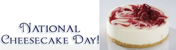 National Cheesecake Day - July 30   National Cheesecake Day is today. As food holidays go, this is one of the tastiest of treats.  Despite being a rich, high calorie, and cholesterol filled, cheesecake is a very popular dessert. Why? Because it tastes so good. It is enjoyed plain, or with your favorite fruit topping.  Enjoy the day with a piece of cheesecake, along with your favorite topping. If you have time, make the cheesecake yourself.  Happy National Cheesecake Day!