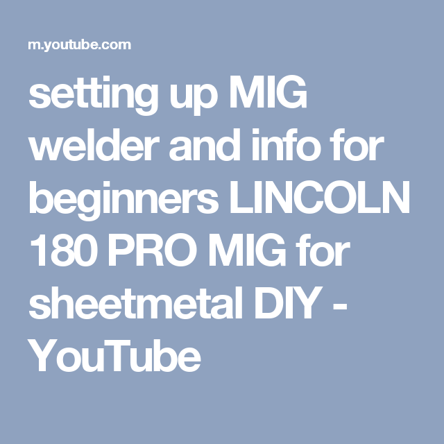 setting up MIG welder and info for beginners LINCOLN 180 PRO MIG for ...