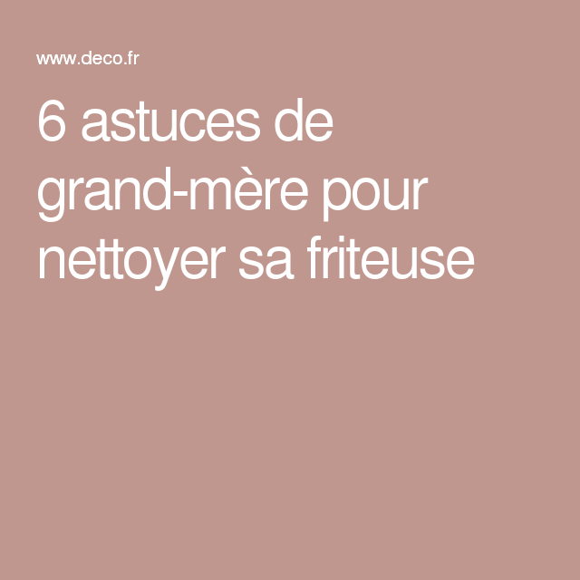 comment nettoyer une friteuse 6 astuces de grand m re friteuse astuce de grand mere et. Black Bedroom Furniture Sets. Home Design Ideas