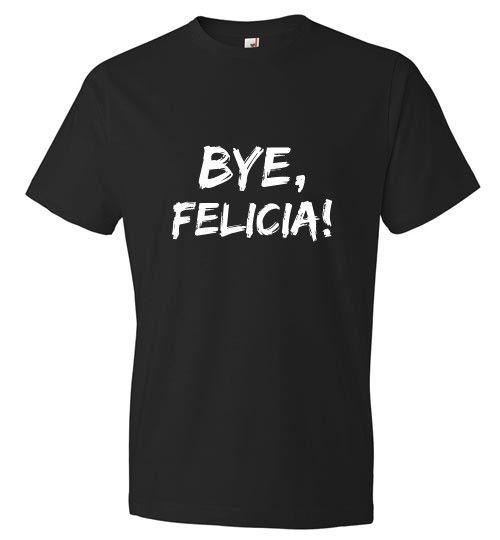 Bye, Felicia! T-Shirt