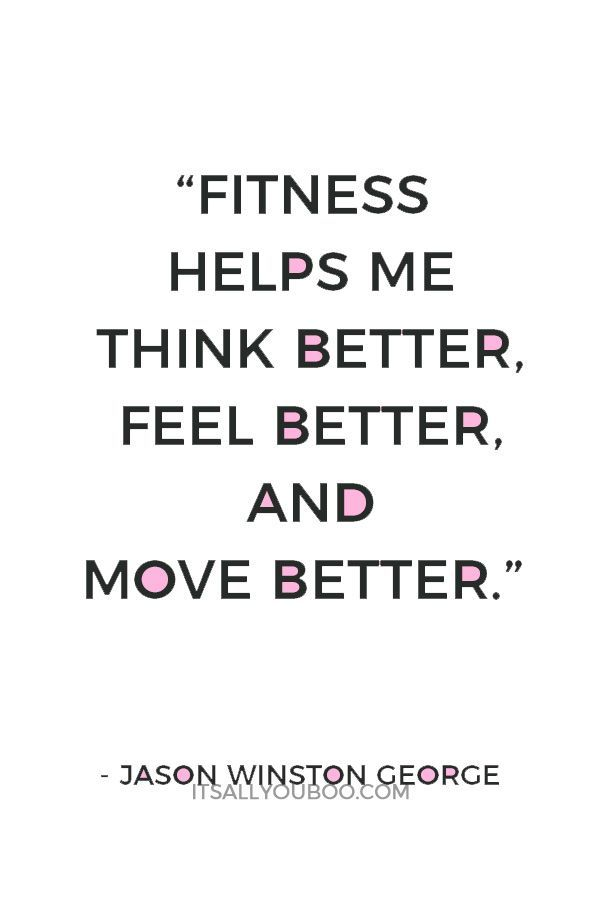 Fitness helps me think better, feel better, and move better – Jason Winston George. Click here to set and crush your fitness resolutions in the new year. You got this! Let's get started. #FitnessGoals #HealthGoals #NewYearsGoal #NewYearsResolution #HealthandFitness #HealthAndFitnessGoals #MindBodySpirit #Wellness #HealthyLife #HealthyBody #HealthFitness #GetHealthy #HealthyHabits #HealthyChoices #Motivation #AchieveYourGoals #GoalGetter #Millennials #GoalSetting #EatClean