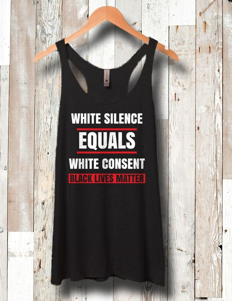 6113875699ae4 White Silence Equals White Consent Black Lives Matter Tank Top