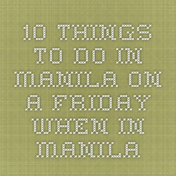 10 Things to Do in Manila on a Friday - When In Manila